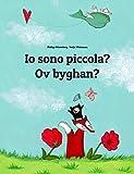 Io sono piccola? Ov byghan?: Libro illustrato per bambini: italiano-cornico/kernowek (Edizione bilingue)