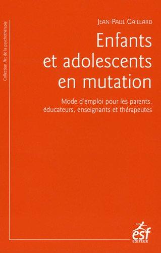 enfants-et-adolescents-en-mutation-mode-d-39-emploi-pour-les-parents-ducateurs-enseignants-et-thrapeutes