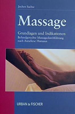 Massage. Grundlagen und Indikationen. Befundgerechte Massagedurchführung nach Anneliese Hamann