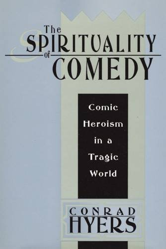 The Spirituality of Comedy: Comic Heroism in a Tragic World by Conrad Hyers (1995-01-01)