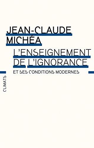 L'enseignement de l'ignorance et ses conditions modernes (CLIMATS NON FIC) par Jean-Claude Michéa