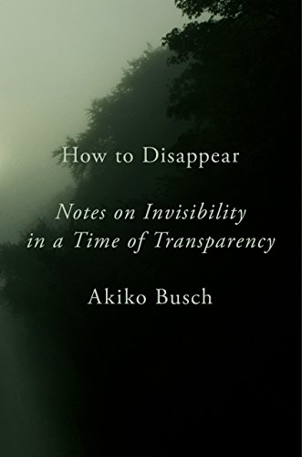 How to Disappear: Notes on Invisibility in a Time of Transparency (English Edition)