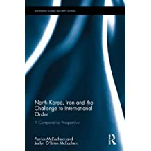 North Korea, Iran and the Challenge to International Order: A Comparative Perspective (Routledge Global Security Studies)