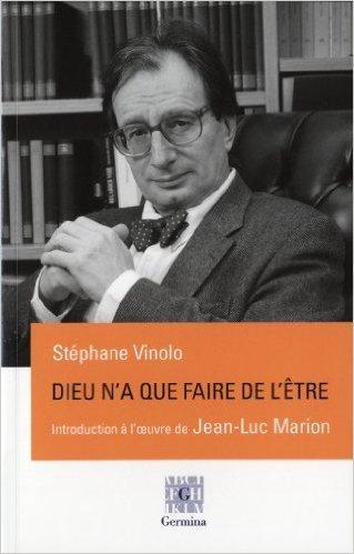 Dieu n'a que faire de l'tre, une introduction  l'oeuvre de Jean-Luc Marion de Stphane Vinolo ( 3 novembre 2012 )