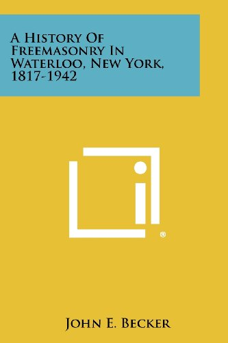 A History of Freemasonry in Waterloo, New York, 1817-1942