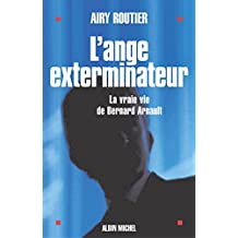 L'Ange exterminateur : La vraie vie de Bernard Arnault (Documents) (French Edition)