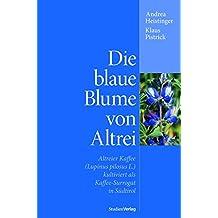 Die blaue Blume von Altrei: Altreier Kaffee (Lupinus pilosus L.) kultiviert als Kaffee-Surrogat in Südtirol