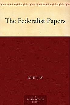 The Federalist Papers (English Edition) von [Hamilton, Alexander, Jay, John, Madison, James]