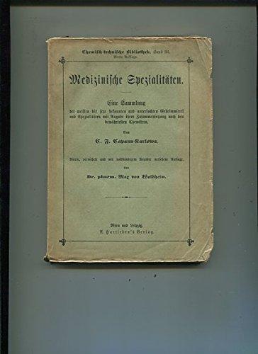 Medizinische Spezialitäten, Eine Sammlung der meisten bis jetzt bekannten und untersuchten Geheimmittel und Spezialitäten mit Angabe ihrer Zusammensetzung nach den bewährtesten Chemikern, vollständigen Register versehene Auflage.