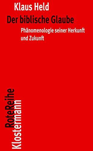 Der biblische Glaube: Phänomenologie seiner Herkunft und Zukunft (Klostermann RoteReihe, Band 105)