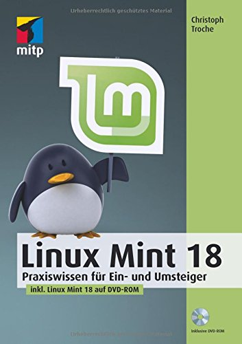 Linux Mint 18: Praxiswissen für Ein- und Umsteiger (mitp Anwendungen)