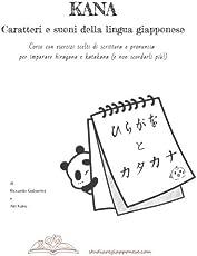 Kana Caratteri E Suoni Della Lingua Giapponese: Corso Con Esercizi Scelti Di Scrittura E Pronuncia Per Imparare Hiragana E Katakana