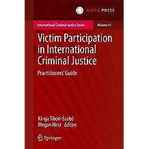 Victim Participation in International Criminal Justice: Practitioners' Guide (International Criminal Justice Series, Band 11)