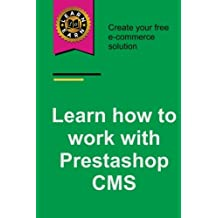 Learn how to work with Prestashop CMS: Create your free e-commerce solution