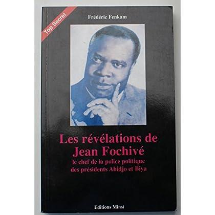 Les révélations de Jean Fochivé : Le chef de la police politique des présidents Ahidjo et Biya (Top secret)