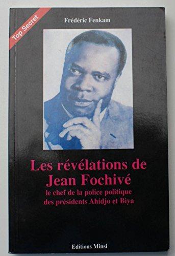 Les révélations de Jean Fochivé : Le chef de la police politique des présidents Ahidjo et Biya (Top secret) par Frédéric Fenkam