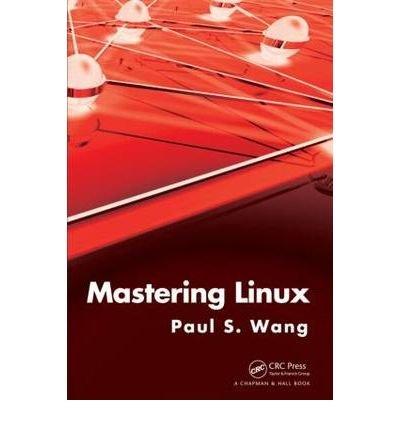 [(Mastering Linux: Concepts, Programming, Web Applications)] [by: Paul S. Wang] par Paul S. Wang