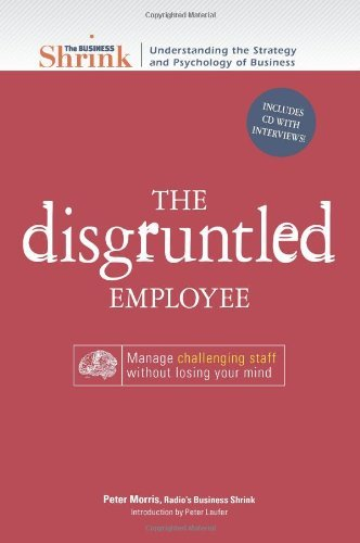 The Business Shrink - The Disgruntled Employee: Manage Challenging Staff Without Losing Your Mind by Peter Morris (2008-08-01)