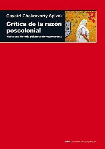 Crítica de la razón poscolonial: Hacia una crítica del presente evanescente (Cuestiones de antagonismo)
