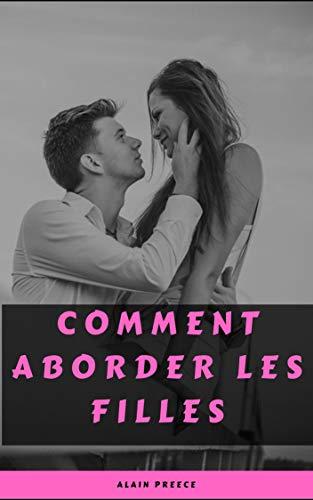 Couverture du livre COMMENT ABORDER LES FILLES: Le livre de rencontres pour hommes