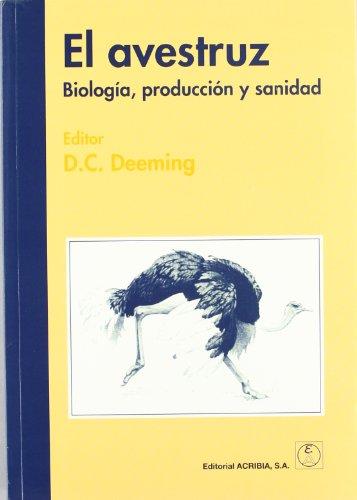 El avestruz: biología, producción y sanidad por D. Charles Deeming
