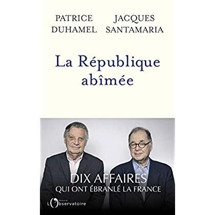 La République abîmée. Dix affaires qui ont ébranlé la France
