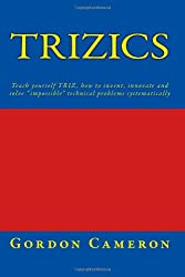 Trizics: Teach Yourself Triz, How to Invent, Innovate and Solve Impossible Technical Problems Systematically