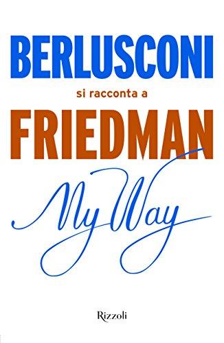 My way. Berlusconi si racconta a Friedman
