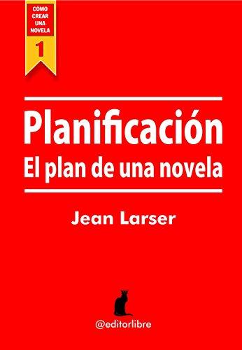 Cómo crear una novela. Planificación par Jean Larser