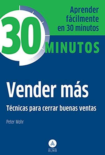 Vender más: Aprenda fácilmente en 30 minutos por Peter Mohr