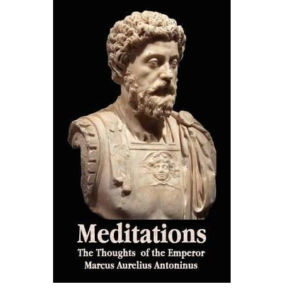 [(Meditations - The Thoughts of the Emperor Marcus Aurelius Antoninus - with Biographical Sketch, Philosophy of, Illustrations, Index and Index of Terms)] [Author: Marcus Aurelius Antoninus] published on (May, 2012)