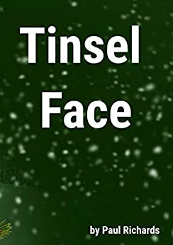 Tinsel Face: A short (festive, rather lovely) story by [Richards, Paul]