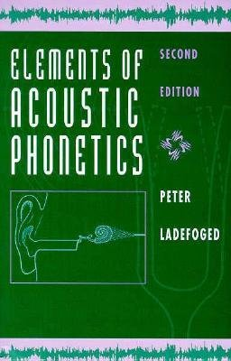 [(Elements of Acoustic Phonetics)] [Author: Peter Ladefoged] published on (December, 1995)