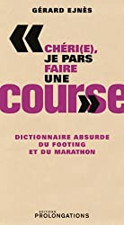 Chéri(e), je pars faire une course : Dictionnaire absurde du footing et du marathon (ED.PROLONGATION)