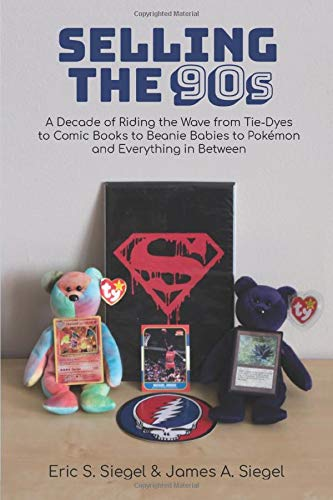 Selling the 90s: A Decade of Riding the Wave from Tie-Dyes to Comic Books to Beanie Babies to Pokémon and Everything in Between (Baby-siegel)