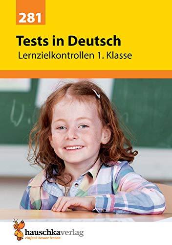 Tests in Deutsch - Lernzielkontrollen 1. Klasse (Lernzielkontrollen, Tests und Proben, Band 281)