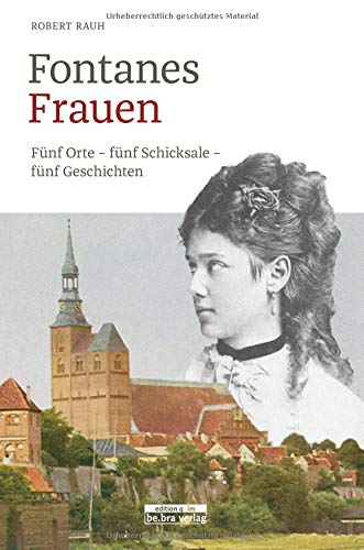 Fontanes Frauen: Fünf Orte - fünf Schicksale - fünf Geschichten