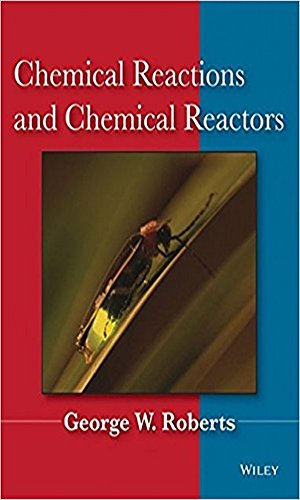 Chemical Reactions and Chemical Reactors  (English Edition)
