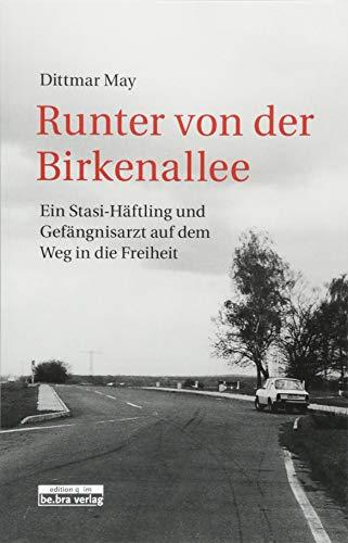 Runter von der Birkenallee: Ein Stasi-Häftling und Gefängnisarzt auf dem Weg in die Freiheit - Taschenbuch-häftlinge