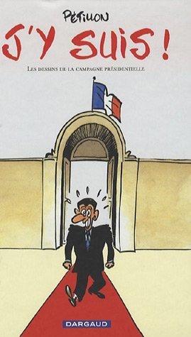 J'y suis ! : Les dessins de la campagne présidentielle