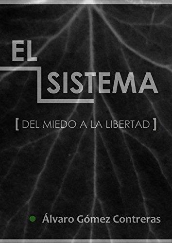 El sistema: del miedo a la libertad por Alvaro Gómez