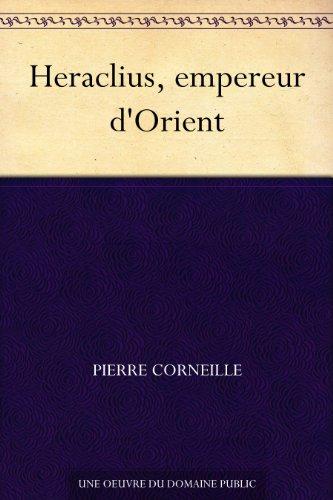 Heraclius, empereur d'Orient par Pierre Corneille