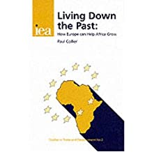 [(Living Down the Past: How Europe Can Help Africa Grow * * )] [Author: Paul Collier] [Dec-1998]