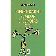 Pierre Rabhi, semeur d'espoirs : Entretiens