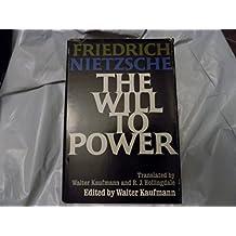The Will To Power by Friedrich; edited by Walter Kaufmann Nietzsche (1967-08-02)