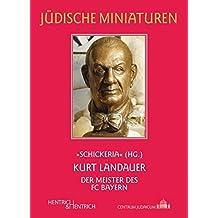 Kurt Landauer: Der Meister des FC Bayern (Jüdische Miniaturen / Herausgegeben von Hermann Simon)