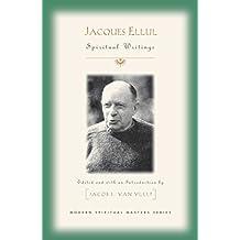 Jacques Ellul: Essential Spiritual Writings