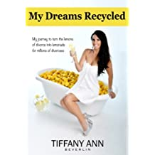 My Dreams Recycled: My journey to turn the lemons of divorce into lemonade for millions of divorcees