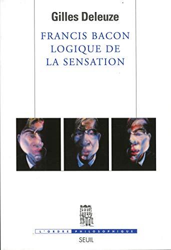 Francis Bacon. Logique de la sensation (L'ordre philosophique) por Gilles Deleuze