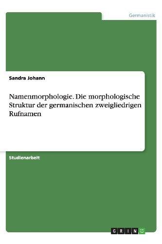 Namenmorphologie. Die morphologische Struktur der germanischen zweigliedrigen Rufnamen